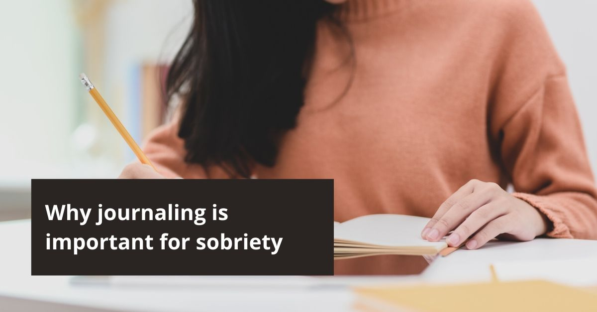 Why journaling is important in sobriety